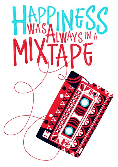 """Happiness Was Always On A Mixtape"""
