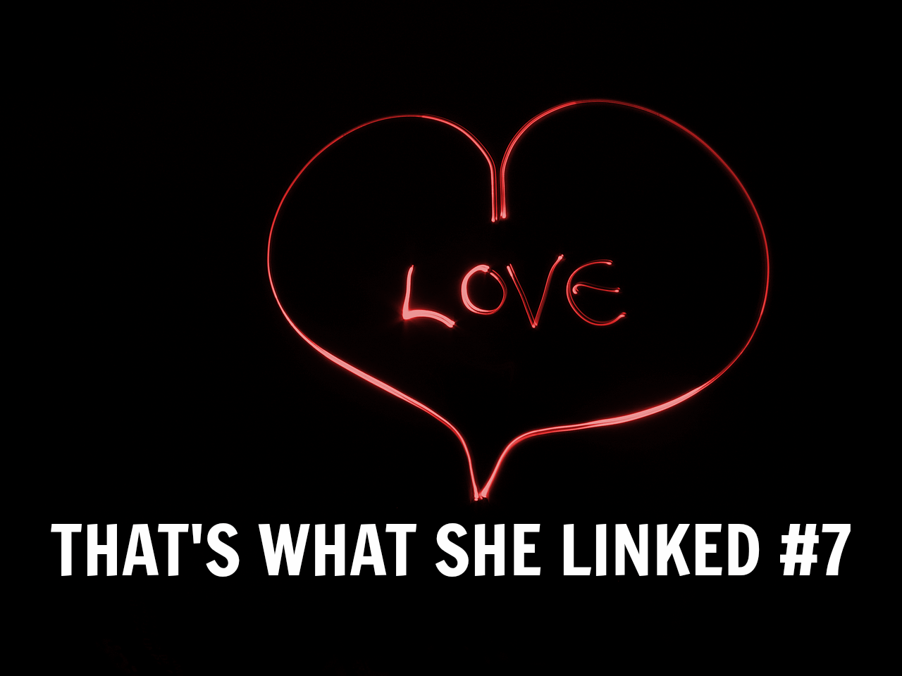 That's What She Linked #7