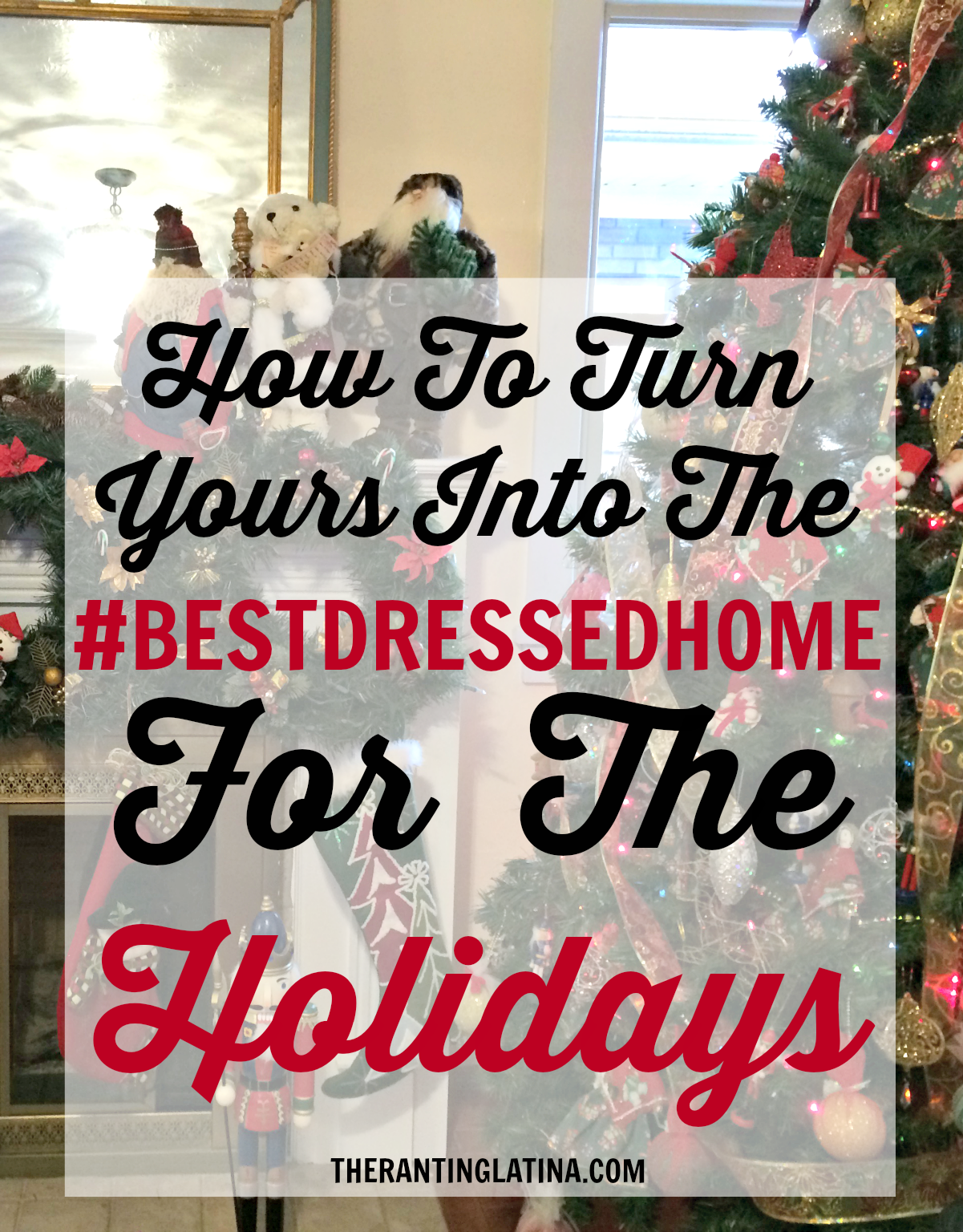 Tips on Turning Yours Into The #BestDressedHome for The Holidays
