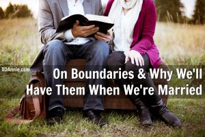 On Boundaries & Why We'll Have Them When We're Married