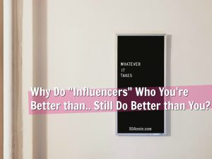 "Why Do ""Influencers"" Who You're Better than.. Still Do Better than You?"