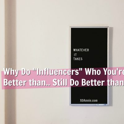 """Why Do """"Influencers"""" Who You're Better than.. Still Do Better than You?"""