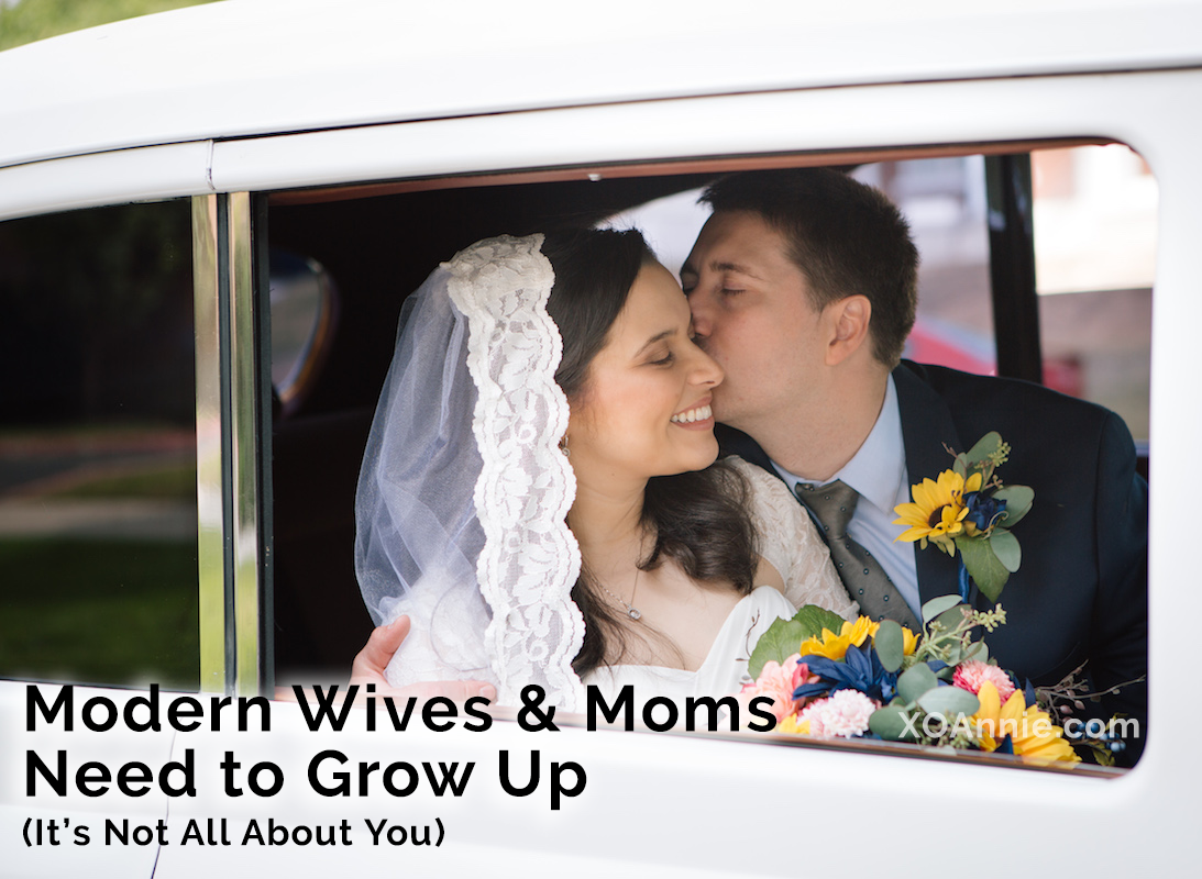 Modern Wives and Moms Need to Grow Up (It's not All About You)