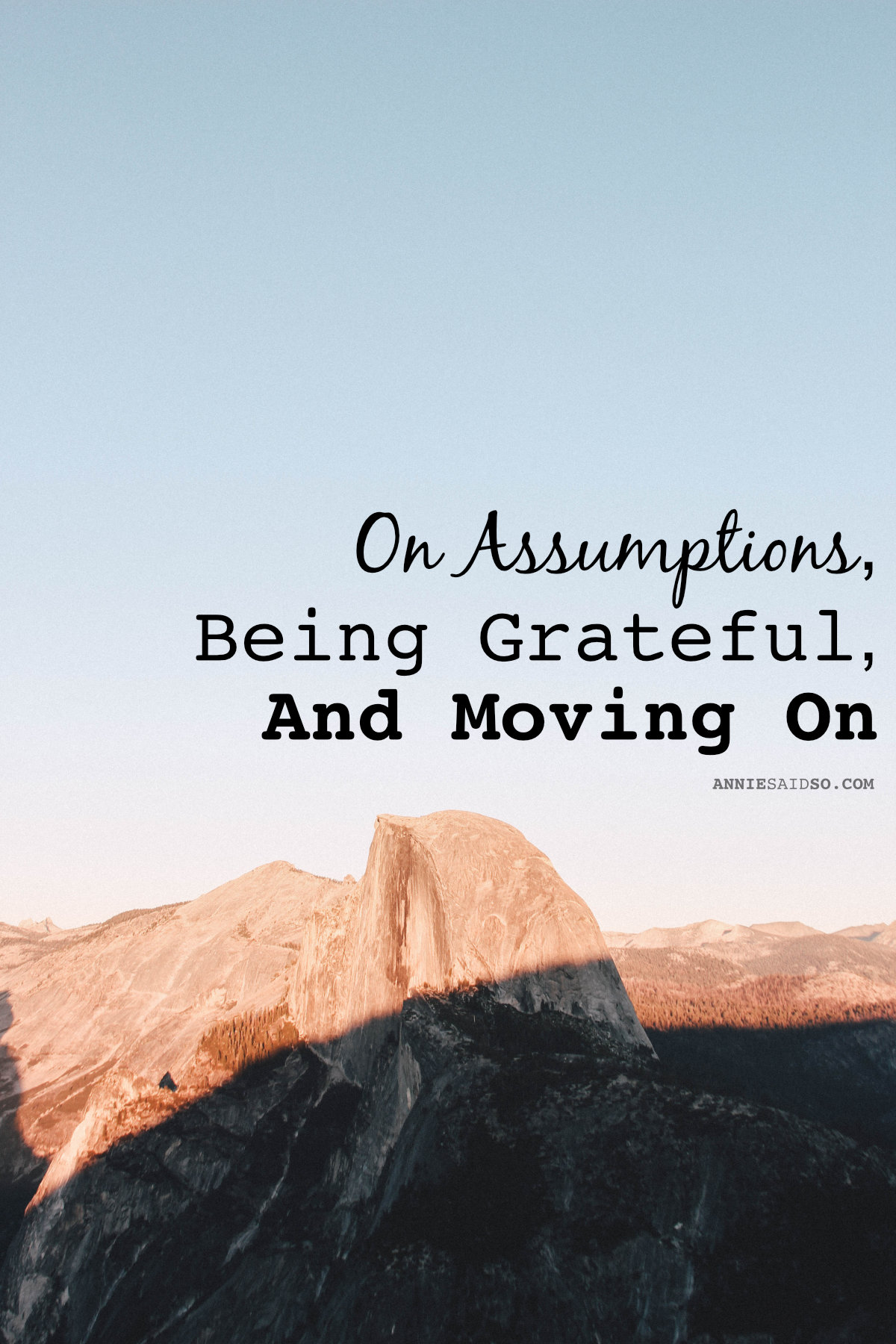 On Assumptions, Being Grateful, And Moving On