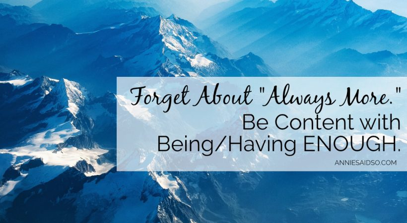"Forget About ""Always More."" Be Content With ENOUGH."