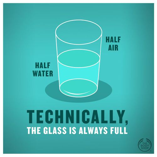 Technically, the glass is always half full.