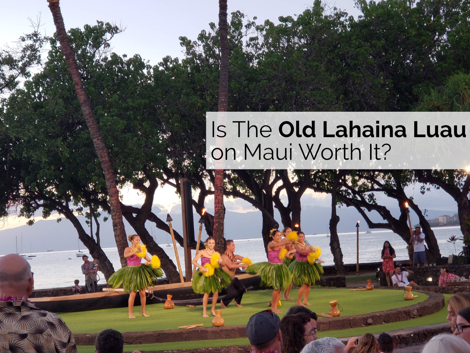 Is The Old Lahaina Luau on Maui Worth It?