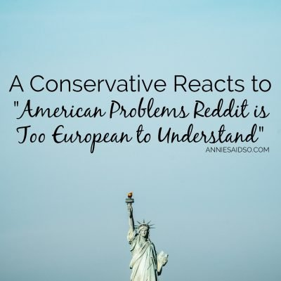 "A Conservative Reacts to ""American Problems Reddit is Too European to Understand"""