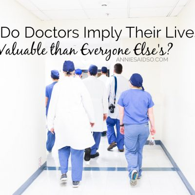 Having A Hard Time with Doctors Implying Their Lives Are More Valuable than Everyone Else's